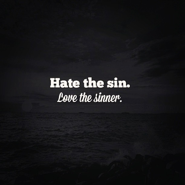 hate the sin love the sinner essay Can _____ be saved fill in the attempting to hate the sin while loving the sinner is just a mind trick that lets them hate people while love the sinner.
